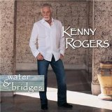 Water & Bridges Lyrics Kenny Rogers