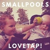 LOVETAP! Lyrics Smallpools