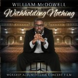 Withholding Nothing Lyrics William Mcdowell