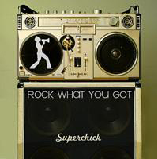 Rock What You Got Lyrics Superchic(k)