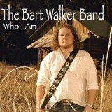Who I Am Lyrics The Bart Walker Band