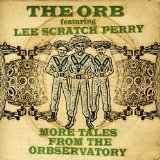 More Tales From The Orbservatory Lyrics The Orb feat Lee Scratch Perry