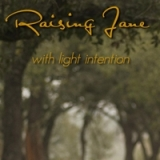 With Light Intention Lyrics Raising Jane