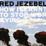 How I Learnt To Stop Worrying Lyrics Red Jezebel