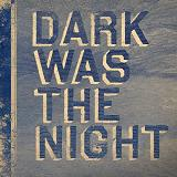 Dark Was The Night Lyrics Riceboy Sleeps