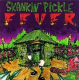Fever Lyrics Skankin' Pickle