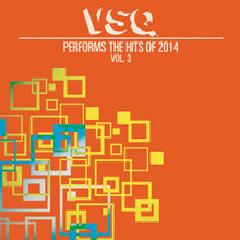 VSQ Performs The Hits Of 2014 Vol. 3 Lyrics Vitamin String Quartet