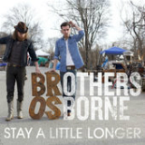 Stay a Little Longer Lyrics Brothers Osborne