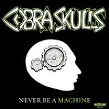 Never Be A Machine (EP) Lyrics Cobra Skulls