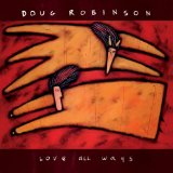Love All Ways Lyrics Doug Robinson