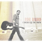 I Swear It's the Truth Lyrics Rob Baird