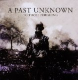 To Those Perishing Lyrics A Past Unknown