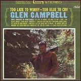 Too Late To Worry, Too Blue To Cry Lyrics Glen Campbell