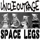 Space Legs Lyrics Uncle Outrage