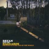 Pretend It's the End of the World Lyrics Bryan and the Haggards