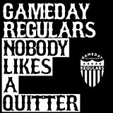 Nobody Likes a Quitter Lyrics Gameday Regulars