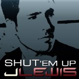 Shut 'Em Up (Single) Lyrics J. Lewis