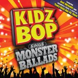 Kidz Bop Sings Monster Ballads Lyrics Kidz Bop Kids