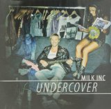 Undercover Lyrics Milk Inc