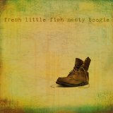 Fresh Little Fish Lyrics Nasty Boogie