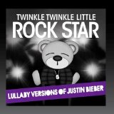 Lullaby Versions of Justin Bieber Lyrics Twinkle Twinkle Little Rock Star