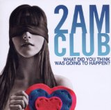 What Did You Think Was Going To Happen? Lyrics 2AM Club