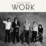 Work Lyrics Shout Out Louds