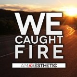 We Caught Fire (Single) Lyrics AM Aesthetic