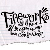 All I Have To Offer Is My Own Confusion Lyrics Fireworks