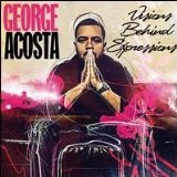 Visions Behind Expressions Lyrics George Acosta
