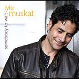 Somebody to Wait Lyrics Lyle Muskat