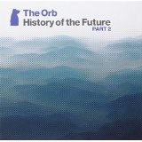 History of the Future, Vol. 2 Lyrics The Orb