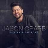 Whatever the Road Lyrics Jason Crabb