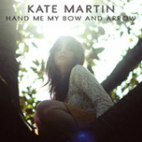 Hand Me My Bow and Arrow Lyrics Kate Martin