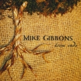 Loose Ends Lyrics Mike Gibbons