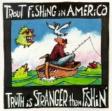 Truth Is Stranger Than Fishin' Lyrics Trout Fishing In America