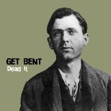 Dead It (EP) Lyrics Get Bent