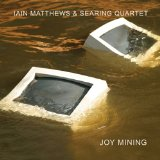 Joy Mining Lyrics Iain Matthews & Searing Quartet