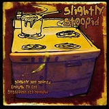 Slightly Not Stoned Enough To Eat Breakfast Yet Stoopid Lyrics Slightly Stoopid