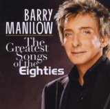 The Greatest Songs Of The Eighties Lyrics Barry Manilow