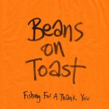 Fishing For A Thank You Lyrics Beans On Toast