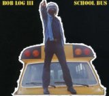 School Bus Lyrics Bob Log III