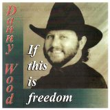 If This Is Freedom Lyrics Danny Wood