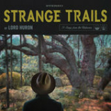 Strange Trails Lyrics Lord Huron