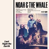 Last Night On Earth Lyrics Noah And The Whale