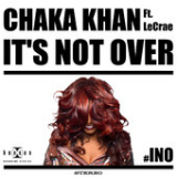 It's Not Over (Single) Lyrics Chaka Khan