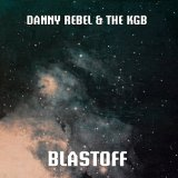 Blastoff Lyrics Danny Rebel & The KGB