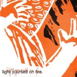 Miscellaneous Lyrics Light Yourself On Fire