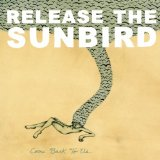 Come Back To Us Lyrics Release The Sunbird