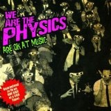 We Are The Physics Are OK At Music Lyrics We Are The Physics